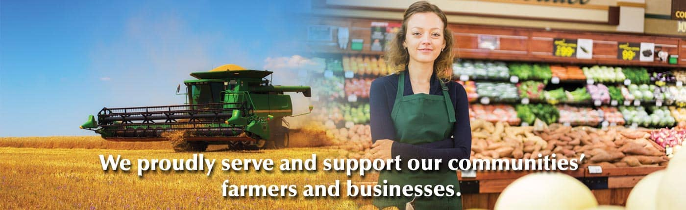 We proudly serve and support our communities' farmers and businesses.
